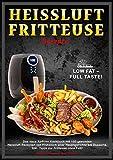Heissluftfritteuse Rezepte: LOW FAT – FULL TASTE!  Das neue Airfryer Kochbuch mit 150 gesunden Heissluft Rezepten von Frühstück über Hauptgerichte bis Desserts. Inkl. Tipps zur Fritteuse ohne Fett!