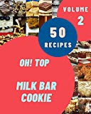 Oh! Top 50 Milk Bar Cookie Recipes Volume 2: A Milk Bar Cookie Cookbook that Novice can Cook (English Edition)