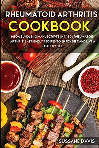 Rheumatoid Arthritis Cookbook: MEGA BUNDLE - 2 Manuscripts in 1 - 80+ Rheumatoid Arthritis - friendly recipes to enjoy diet and live a healthy life