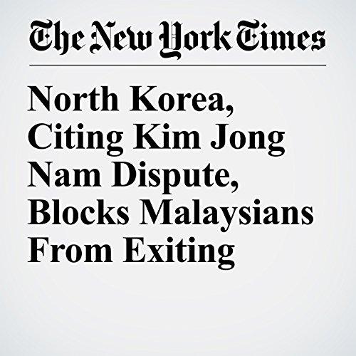 North Korea, Citing Kim Jong Nam Dispute, Blocks Malaysians From Exiting copertina