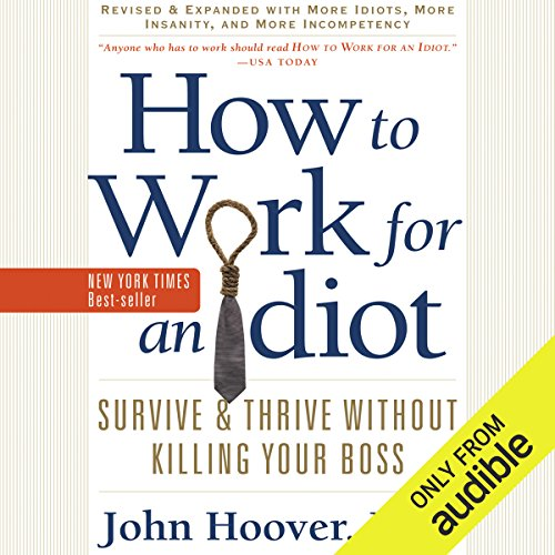 How to Work for an Idiot (Revised and Expanded with More Idiots, More Insanity, and More Incompetency) audiobook cover art