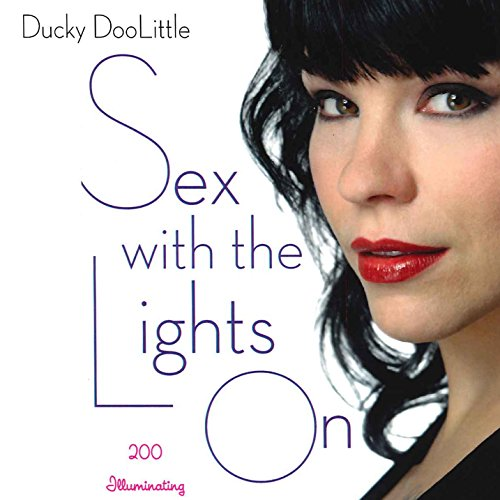 Sex with the Lights On     200 Illuminating Sex Questions Answered              By:                                                                                                                                 Ducky DooLittle                               Narrated by:                                                                                                                                 Carly Robins                      Length: 7 hrs and 14 mins     13 ratings     Overall 4.2