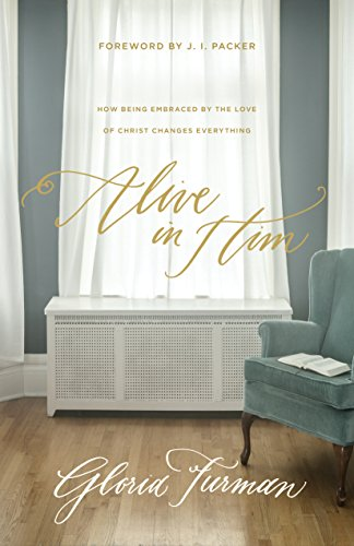 Alive in Him: How Being Embraced by the Love of Christ Changes Everything
