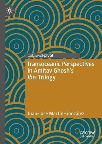 Transoceanic Perspectives in Amitav Ghosh's Ibis Trilogy (Maritime Literature and Culture)