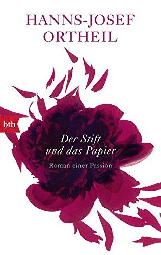 Der Stift und das Papier: Roman einer Passion