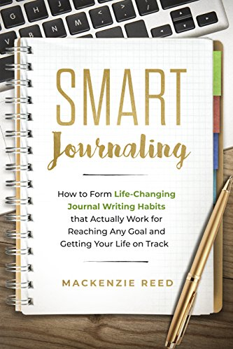 Smart Journaling: How to Form Life-Changing Journal Writing Habits that Actually Work for Reaching Any Goal and Getting Your Life on Track (Journal Writing, Journaling) (English Edition)