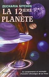 La 12ème planète - La surprenante et véritable Première Chronique de la Terre de Zecharia Sitchin