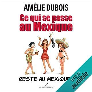 Ce qui se passe au Mexique reste au Mexique!                   Auteur(s):                                                                                                                                 Amélie Dubois                               Narrateur(s):                                                                                                                                 Marie-Helene Fortin                      Durée: 6 h et 41 min     5 évaluations     Au global 3,6