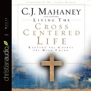 Page de couverture de Living the Cross Centered Life