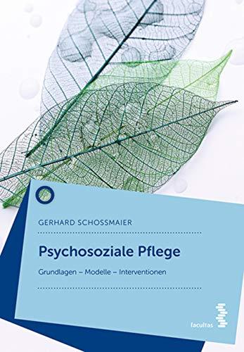 Psychosoziale Pflege: Grundlagen – Modelle – Interventionen