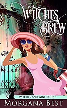 Witches' Brew: Witch Cozy Mystery (Witches and Wine Book 1) by [Morgana Best]