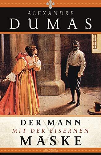 Der Mann mit der eisernen Maske: Der Vicomte von Bragelonne oder 10 Jahre später (Die drei Musketiere Bd. 3)