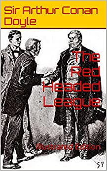 [Sir Arthur Conan Doyle, D. Gardner]のThe Red Headed League: Illustrated Edition (The Works of Sir Arthur Conan Doyle Book 5) (English Edition)
