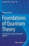 Foundations of Quantum Theory: From Classical Concepts to Operator Algebras (Fundamental Theories of Physics (188), Band 188) - Klaas Landsman