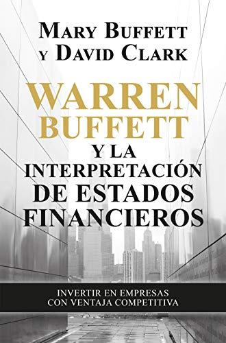 Warren Buffett y la interpretación de estados financieros: Invertir en empresas con ventaja competitiva (Sin colección)