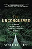 The Unconquered: In Search of the Amazon's Last Uncontacted Tribes (Paperback)
