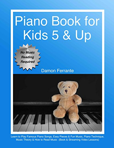 Piano Book for Kids 5 & Up - Beginner Level: Learn to Play Famous Piano Songs, Easy Pieces & Fun Music, Piano Technique, Music Theory & How to Read Music (Book & Streaming Video Lessons)