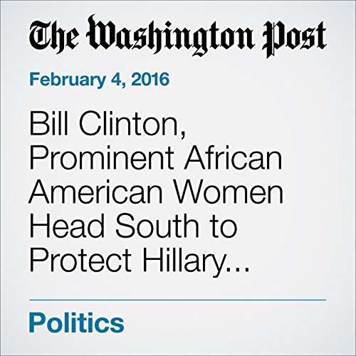 Bill Clinton, Prominent African American Women Head South to Protect Hillary Clinton's Firewall audiobook cover art