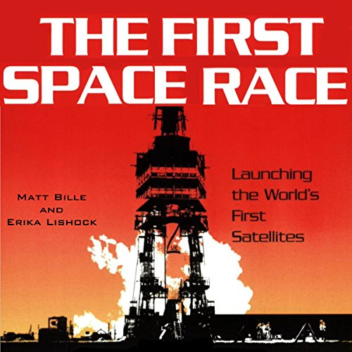 The First Space Race: Launching the World's First Satellites audiobook cover art
