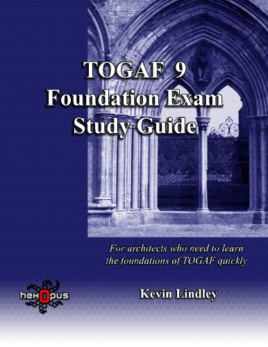 Togaf 9 Foundation Exam: For Busy Architects Who Need to Learn Togaf 9 Quickly