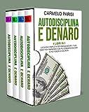 AUTODISCIPLINA E DENARO: 4 LIBRI IN 1. La Guida Completa per Raggiungere I Tuoi Obiettivi ...