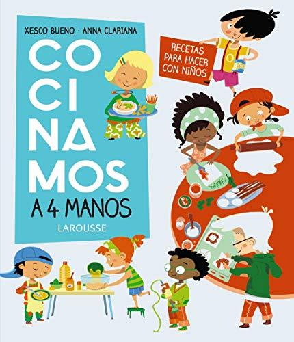 Cocinamos a 4 manos. Recetas para hacer con niños (Larousse - Infantil / Juvenil - Castellano - A Partir De 8...