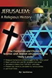 """Jerusalem: A Religious History: The Christian, Islamic, and Jewish struggle for the """"Holy Lands"""""""