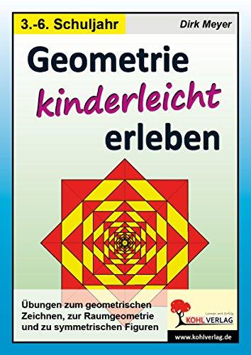 Geometrie kinderleicht erleben: Übungen zum geometrischen Zeichnen, zur Raumgeometrie und zu symmetrischen Figuren