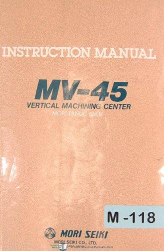 Mori Seiki MV-45, VMC Fanuc 6M-B, Vertical Machining Center, Instructions Manual