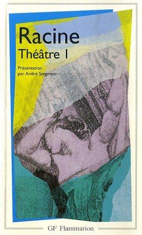 Racine : Théâtre complet, tome 1 : La Thébaide, Alexandre le Grand, Andromaque