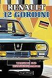 RENAULT 12 GORDINI: WARTUNGS UND RESTAURIERUNGSBUCH (Deutsche Ausgaben)