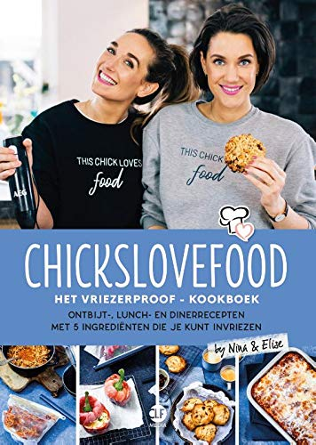 Chickslovefood: Het vriezerproof-kookboek: Ontbijt-, lunch- en dinerrecepten met 5 ingrediënten die je kunt invriezen