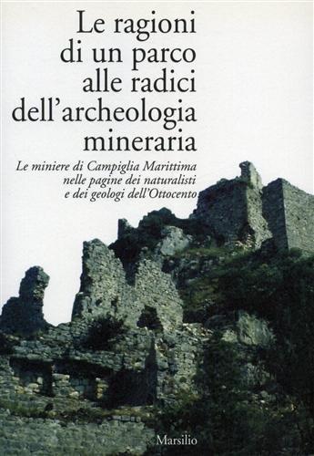 Le ragioni di un parco alle radici dell'archeologia mineraria. Le miniere di Campiglia Marittima nelle pagine dei naturalisti e dei geologi dell'Ottocento