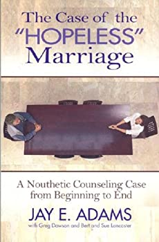 The Case of the Hopeless Marriage: A Nouthetic Counseling Case from Beginning to End