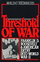 Threshold of War: Franklin D. Roosevelt and American Entry into World War II by Waldo Heinrichs(1990-03-01)