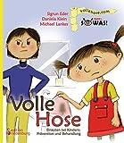 Volle Hose. Einkoten bei Kindern: Prävention und Behandlung (SOWAS! Band 1): Das Kindersachbuch zum Thema Einkoten (Enkopresis)