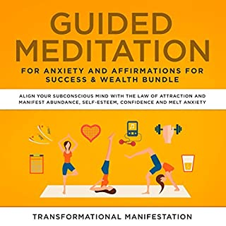 Guided Meditation for Anxiety and Affirmations for Success & Wealth Bundle: Align Your Subconscious Mind with the Law of Attraction and Manifest Abundance, Self-Esteem, Confidence, and Melt Anxiety cover art