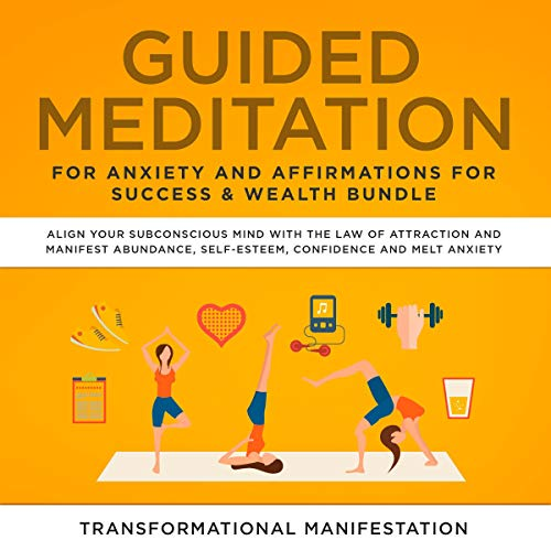 Guided Meditation for Anxiety and Affirmations for Success & Wealth Bundle: Align Your Subconscious Mind with the Law of Attraction and Manifest Abundance, Self-Esteem, Confidence, and Melt Anxiety audiobook cover art