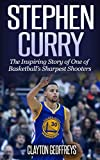Stephen Curry: The Inspiring Story of One of Basketball 039 s Sharpest Shooters (Basketball Biography Books) (English Edition)