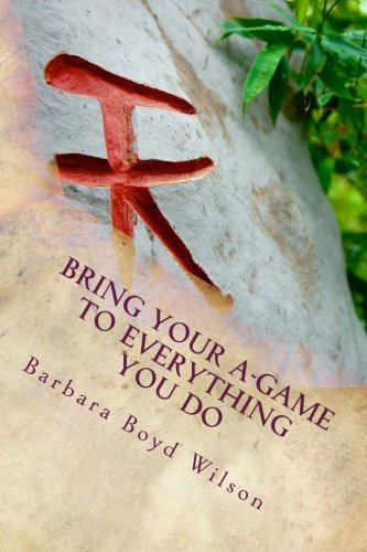 Bring Your A-GAME to Everything You Do: Attitudes and Actions that Drive Achievement