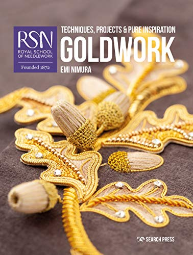RSN: Goldwork: Techniques, projects and pure inspiration (Royal School of Needlework Guides)