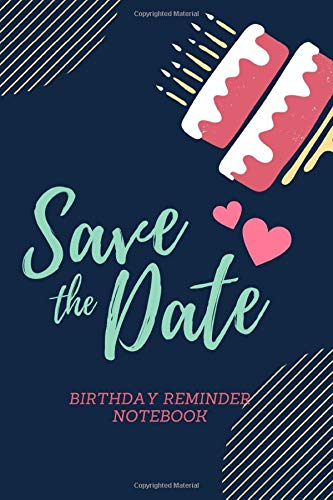 Save the Date: Birthday Reminder Notebook: Month by Month Diary Notebook for Tracking Birthdays and Anniversaries