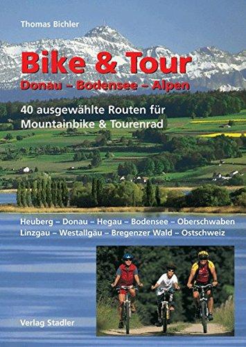 Bike & Tour Donau-Bodensee-Alpen: 40 ausgewählte Routen für Mountainbike & Tourenrad