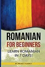Romanian: Romanian for Beginners: Learn Romanian in 7 days! (Romanian Books, Romanian books, Romanian Language)