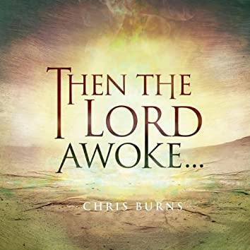 Then the Lord Awoke...