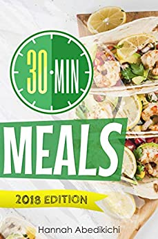 30 Minute Meals: Quick and Easy Recipes You Will Love by [Hannah Abedikichi]