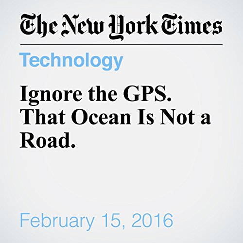 Ignore the GPS. That Ocean Is Not a Road. audiobook cover art