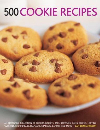 500 Cookie Recipes: An Irresistible Collection of Cookies, Biscuits, Bars, Brownies,Slices, Scones, Muffins, Cupcakes, Shortbreads, Flapjacks, Crackers, Candies and More