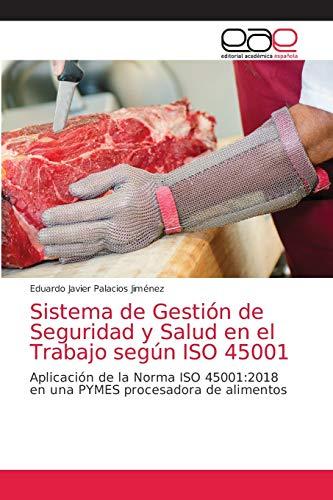 Sistema de Gestión de Seguridad y Salud en el Trabajo según ISO 45001: Aplicación de la Norma ISO 45001:2018 en una PYMES procesadora de alimentos