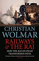 Railways & the Raj: How the Age of Steam Transformed India